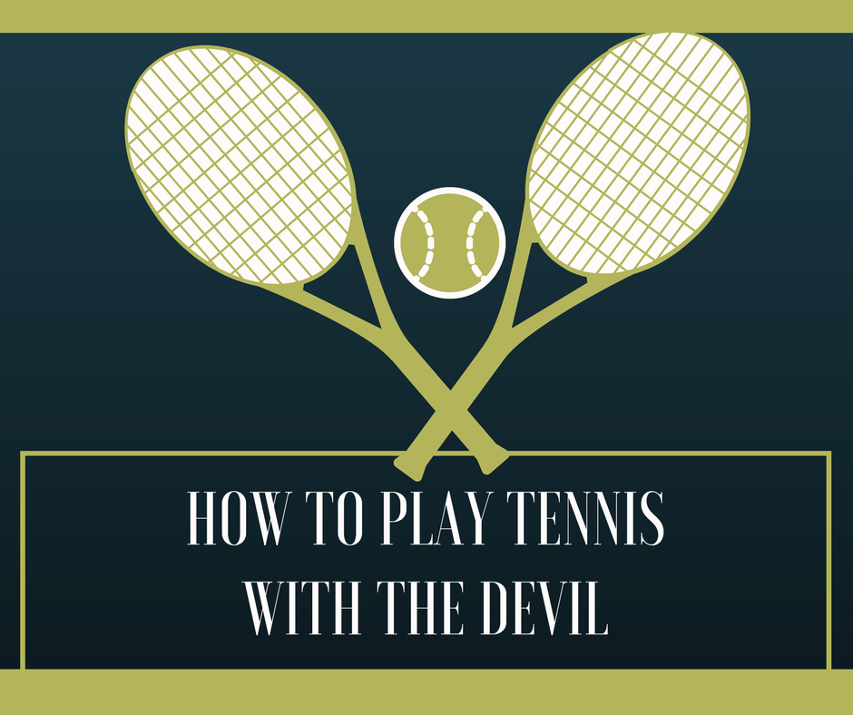 PLAY TENNIS WITH THE DEVIL